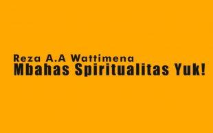 "Reza A.A Wattimena, ""Mbahas Spiritualitas Yuk!"""