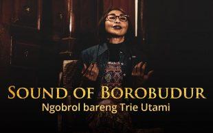 Sound of Borobudur, Ngobrol Bareng Trie Utami